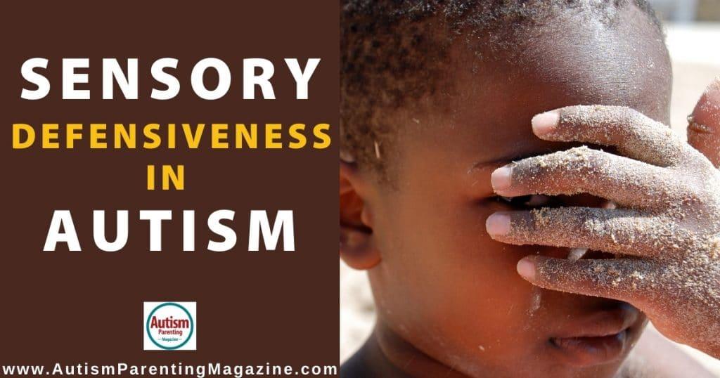 Sensory Defensiveness in Autism | Autism Parenting Magazine
